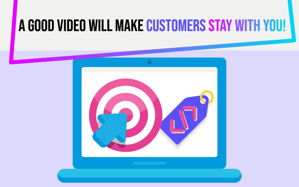 a good video will make customers stay with you